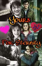 Yours, for eternity   A Harmione fanfiction. by SiriuslyHash