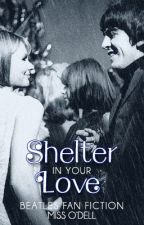 Shelter In Your Love (Beatles Fan Fiction) by MissODell