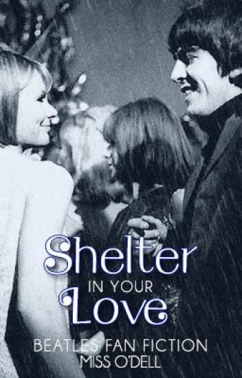 Shelter In Your Love (Beatles Fan Fiction)