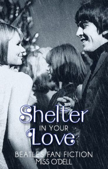 Shelter In Your Love (Beatles Fan Fiction)