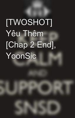 [TWOSHOT] Yêu Thêm [Chap 2 End], YoonSic