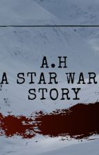 A.H A Star Wars story (English version) by SoldierBarnes