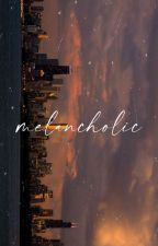 MELANCHOLIC.  by scintillating-