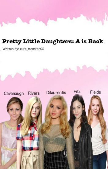 Pretty little Daughters:A is Back
