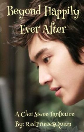 Beyond Happily Ever After (A Choi Siwon Fanfiction) by RedPrincessQueen