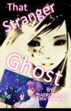 That Stranger Ghost by HAERONHERC