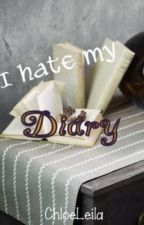 I Hate My Diary (ON HOLD) by Chloleila