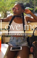 Love Me (short story/completed) by xThugVibesx
