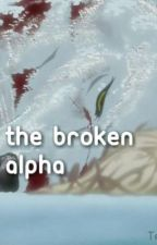 The Broken Alpha (On Hold) by kaiyla17