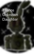 Thanos Unknown Daughter by LokiLives355
