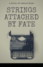STRINGS ATTACHED BY FATE by ownlastword