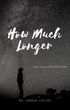 How Much Longer (A short story) by SoKeefeisbest