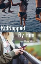 Kidnapped By Him by ncchick89