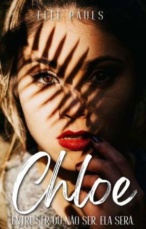 CHLOE (Em Andamento) by EllePaulS