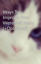 Ways To Improve Your Werewolf Story (+Opinions!) by AcadicaxSpade