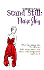 Stand Still: Please Stay by RuleDefyingDiva