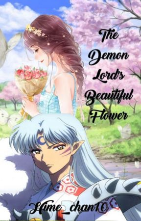 The Demon Lord's Beautiful Flower [Inuyasha Fanfic] by Hime_chan10