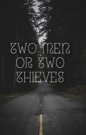 Two Men Or Two Thieves by Dark__Hour
