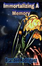 Immortalizing A Memory: The Album  by brandenrodriguez1313