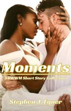 Moments: A BWWM Short Story Collection by StephenEgner
