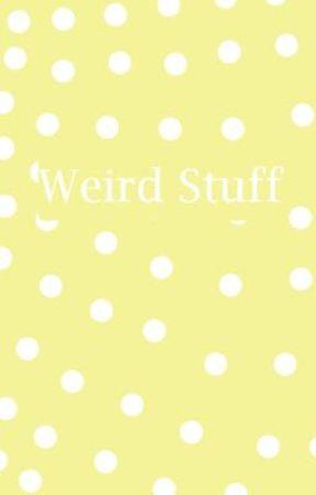 Weird Stuff by faded_instinct