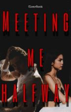 Meeting Me Halfway (HSMTMTS Fanfiction) by ClearRock
