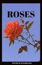 Roses (Poetry) by BatgirlGeek