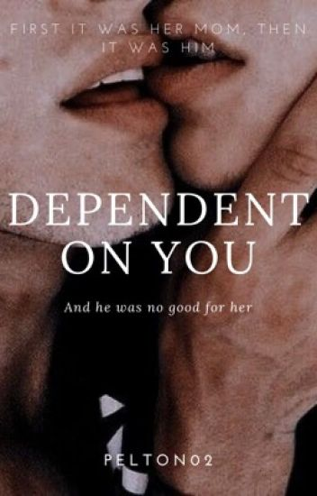 Dependent On You