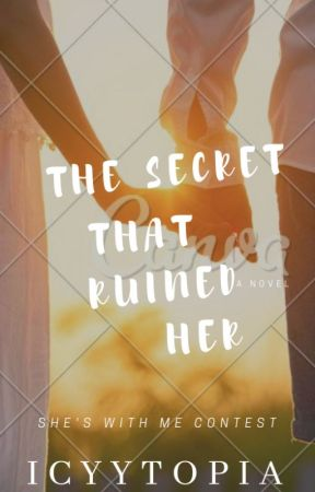 The Secret That Ruined Her [She's With Me Contest] by Icyytopia