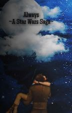Always ( An Anakin Skywalker & O.C Fanfic) by Ashe_Hime