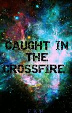 Caught In The Crossfire. by XxTheLostSoulxX