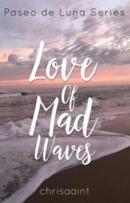 Love Of Mad Waves (Paseo de Luna Series) #1 by chrisaaint