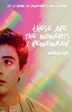 These are the moments I remember by MeimiCaro