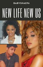 New Life New Us (Editing) by BabyShae96
