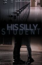 His Silly Student - Love Story Between A Teacher & A Student by YouWillLoveThisLove