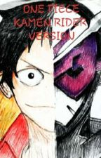 ONE PIECE KAMEN RIDER VERSION by Captain_Luffy