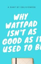 Why Wattpad Isn't As Good As It Used To Be by oblivionreb