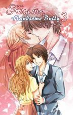 Kiss Me, Handsome Bully 3-The Bully's Final Kiss [PUBLISHED UNDER LIFEBOOKS] by alexajavierlifebooks