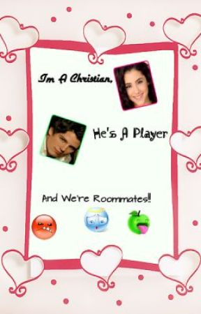 I'm A Christian, He's A Player. And We're Roommates?! by cyndiebookaholic
