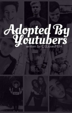 Adopted by Youtubers?(O2L and Jennxpenn fanfic) by O2LluvsMEH