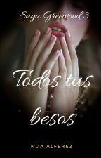 Todos tus besos. ( Saga Greenwood 3) by noaalferez