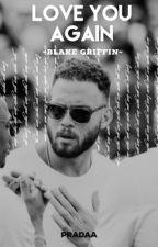 Love You Again {Blake Griffin} by METGALAA
