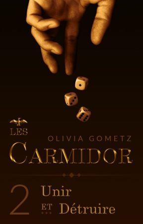 Les Carmidor - T2 : Unir et Détruire [Sous Contrat] by OliviaGometz