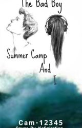 The Bad Boy  Summer Camp  and I by Cam-12345