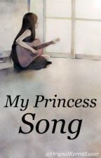 My Princess Song (One Direction FanFic) by OrignalKerrotLuver