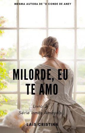 Milorde, Eu Te Amo   LIVRO 2   (CONCLUÍDO) by laisbsa95