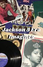 •Jackson 5 Era Imagines• by MoonwalkinLikeMJ
