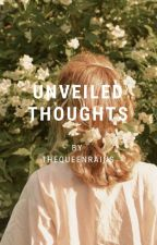 Unveiled Thoughts by TheQueenRains