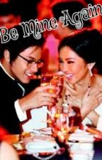 BE MINE AGAIN --------- KATHNIEL (COMPLETED) by tampurorot