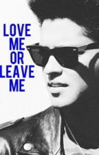 Love Me or Leave Me || Bruno Mars  (Complete) by ThePinkHooligan